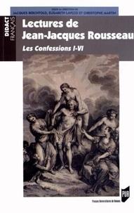 Jacques Berchtold et Elisabeth Lavezzi - LecturesdeJean-JacquesRousseau - LesConfessionsI-VI.