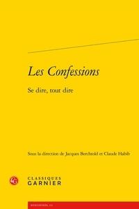 Jacques Berchtold et Claude Habib - Les Confessions - Se dire, tout dire.