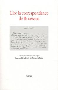 Jacques Berchtold et Yannick Séité - Lire la correspondance de Rousseau.