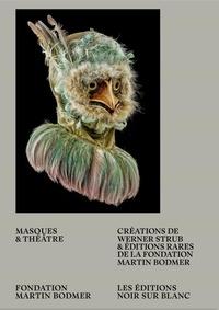 Jacques Berchtold et Anne-Catherine Sutermeister - Masques et théâtre - Créations de Werner Strub et éditions rares de la Fondation Martin Bodmer.