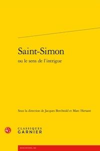 Jacques Berchtold et Marc Hersant - Saint-Simon ou le sens de l'intrigue.