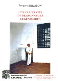 Jacques Bergeon - Les vraies vies de personnages légendaires - D'Artagnan, le Masque de fer, le chevalier de Maison-Rouge, Zorro, le comte de Monte-Cristo.