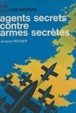 Jacques Bergier - Agents secrets contre armes secrètes.