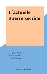 Jacques Bergier et Pierre Nord - L'actuelle guerre secrète.