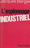 Jacques Bergier - L'espionnage industriel.