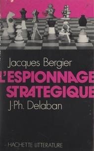 Jacques Bergier et Jean-Philippe Delaban - L'espionnage stratégique.