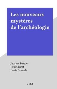Jacques Bergier et Paul Chwat - Les nouveaux mystères de l'archéologie.
