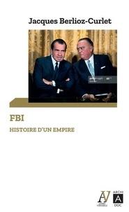 Jacques Berlioz-Curlet - FBI - Histoire d'un empire.