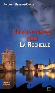 Jacques Berlioz-Curlet - Un aller simple pour La Rochelle.