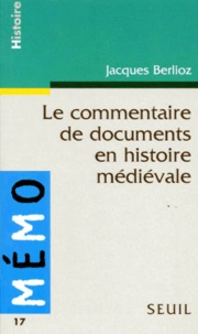 Jacques Berlioz - Le commentaire de documents en histoire médiévale.