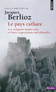Jacques Berlioz - Le pays Cathare - Les religions médiévales et leurs expressions méridionales.