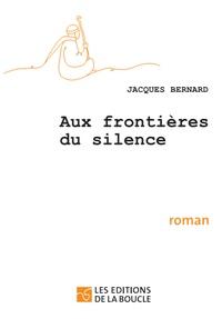 Jacques Bernard - Aux frontières du silence.