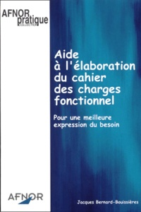 Jacques Bernard-Bouissières - Aide à l'élaboration du cahier des charges fonctionnel - Pour une meilleure expression du besoin.