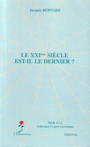 Jacques Bernard - Le XXIe siècle est-il le dernier ?.