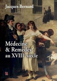 Jacques Bernard - Médecine et remèdes au 18e siècle.