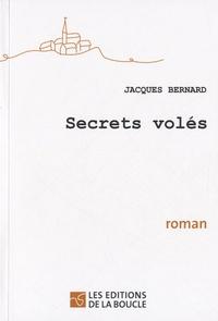 Jacques Bernard - Secrets volés.