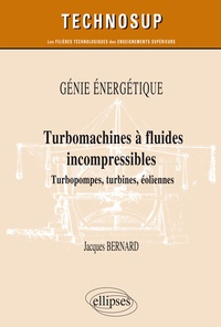 Jacques Bernard - Turbomachines à fluides incompressibles - Turbopompes, turbines, éoliennes.