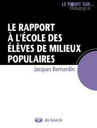 Jacques Bernardin - Le rapport à l'école des élèves de milieux populaires.