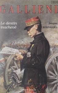 Jacques Bernhard et Guy Pedroncini - Gallieni - Le destin inachevé.