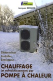 Jacques Bernier - Chauffage (et rafraîchissement) par pompe à chaleur - Déterminer, installer, entretenir.
