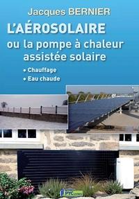 Jacques Bernier - L'aérosolaire ou la pompe à chaleur assistée solaire.