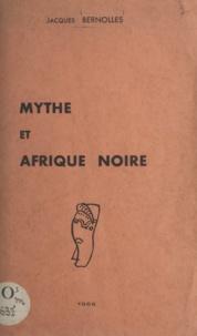Jacques Bernolles - Mythe et Afrique noire.