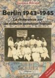 Jacques Bernot - Berlin 1943-1945 - La chute vécue par un médecin prisonnier français.