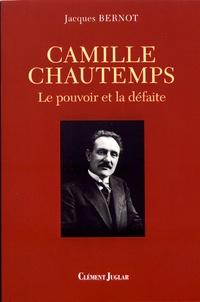Jacques Bernot - Camille Chautemps - Le pouvoir et la défaite.