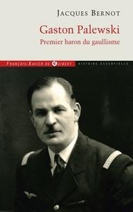 Jacques Bernot - Gaston Palewski - Premier baron du gaullisme.
