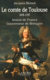 Jacques Bernot - Le comte de Toulouse (1678-1737) - Amiral de France, Gouverneur de Bretagne.