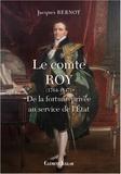 Jacques Bernot - Le comte Roy (1764-1847) - De la fortune privée au service de l'Etat.