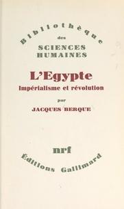 Jacques Berque - L'Égypte : impérialisme et révolution.