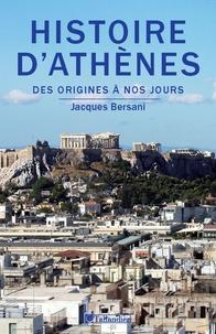 Jacques Bersani - Histoire d'Athènes - Des origines à nos jours.