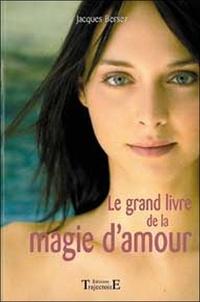 Le grand livre de la magie damour ou la magie rose. Pratiques efficaces pour se faire aimer.pdf