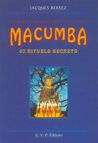 Jacques Bersez - Macumba : 60 rituels secrets - Le grand livre de la magie brésilienne.