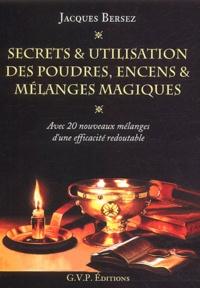 Jacques Bersez - Secrets & utilisation des poudres, encens & mélanges magiques.