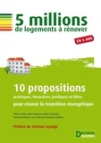 Jacques Berthéas et Charles Arquin - 5 millions de logements à rénover - 10 propositions techniques, financières, juridiques et filière pour réussir la transition énergétique.