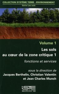 Jacques Berthelin et Christian Valentin - Les sols au cœur de la zone critique - Volume 1, Fonctions et services.
