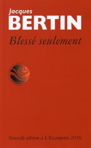 Jacques Bertin - Blessé seulement.