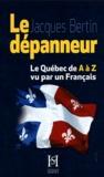 Jacques Bertin - Le dépanneur - Le Québec de A à Z vu par un Français.