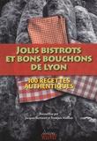 Jacques Bertinier et François Mailhes - Jolis bistrots et bons bouchons de Lyon - 100 recettes authentiques.