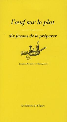 Jacques Bertinier et Alain Josset - L'oeuf sur le plat - Dix façons de le préparer.