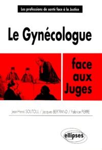 Jacques Bertrand et Fabrice Pierre - Le gynécologue face aux juges.