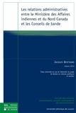 Jacques Bertrand - Les relations administratives entre le Ministère des Affaires indiennes et du Nord Canada et les Conseils de bande.