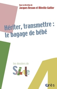 Jacques Besson et Mireille Galtier - Hériter, transmettre : le bagage de bébé.