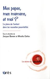 Jacques Besson et Mireille Galtier - Mes papas, mes mamans, et moi ? - La place de l'enfant dans les nouvelles parentalités.
