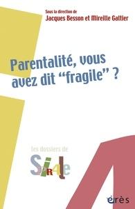 """Jacques Besson et Mireille Galtier - Parentalité, vous avez dit """"fragile"""" ?."""