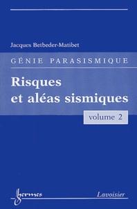 Génie parasismique- Volume 2, Risques et aléas sismiques - Jacques Betbeder-Matibet |