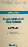 Jacques Bethemont et Jean Pelletier - L'Italie - Géographie d'un espace en crise : nature, régions, culture.