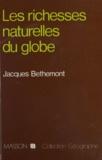 Jacques Bethemont - Les Richesses naturelles du globe.
